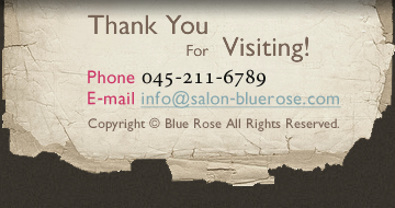 Thank You For Visiting! Phone 045-211-6789 E-mail info@salon-bluerose.com